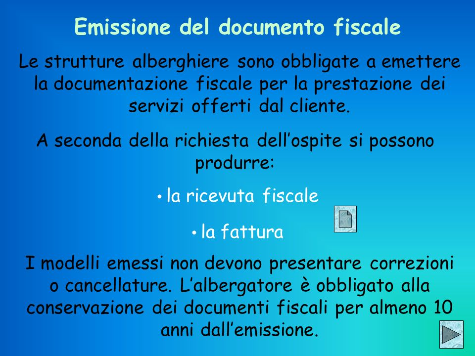 Emissione del documento fiscale Le strutture alberghiere sono obbligate a emettere la documentazione fiscale per la prestazione dei servizi offerti da