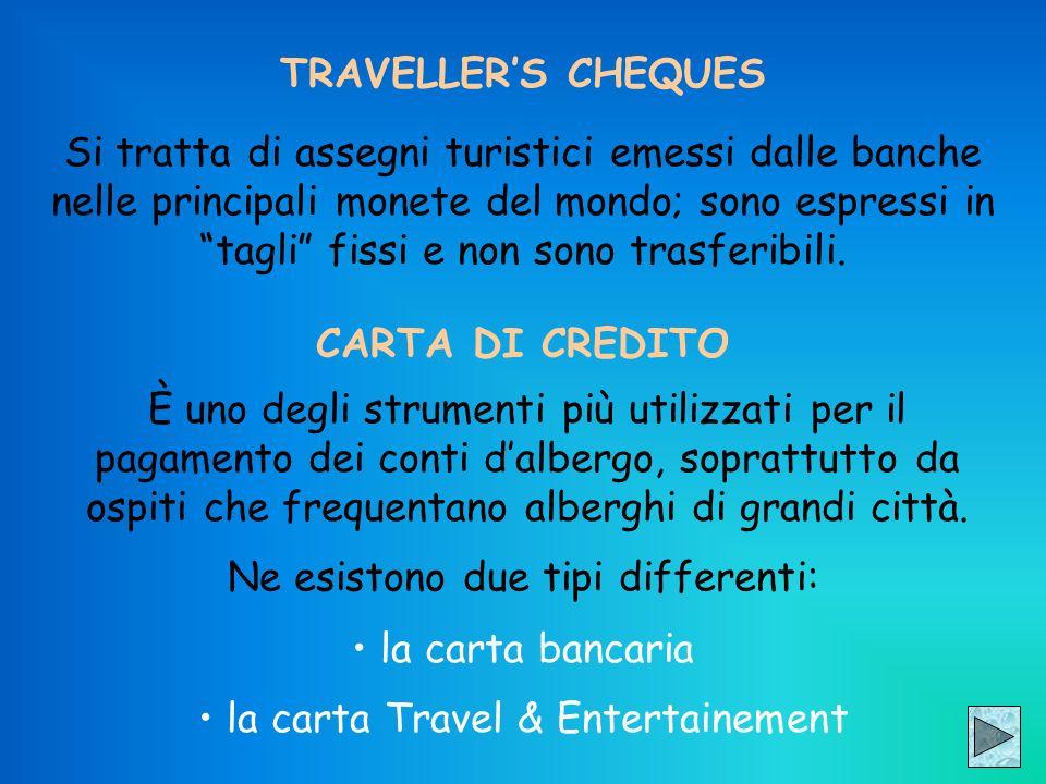 TRAVELLERS CHEQUES Si tratta di assegni turistici emessi dalle banche nelle principali monete del mondo; sono espressi in tagli fissi e non sono trasf