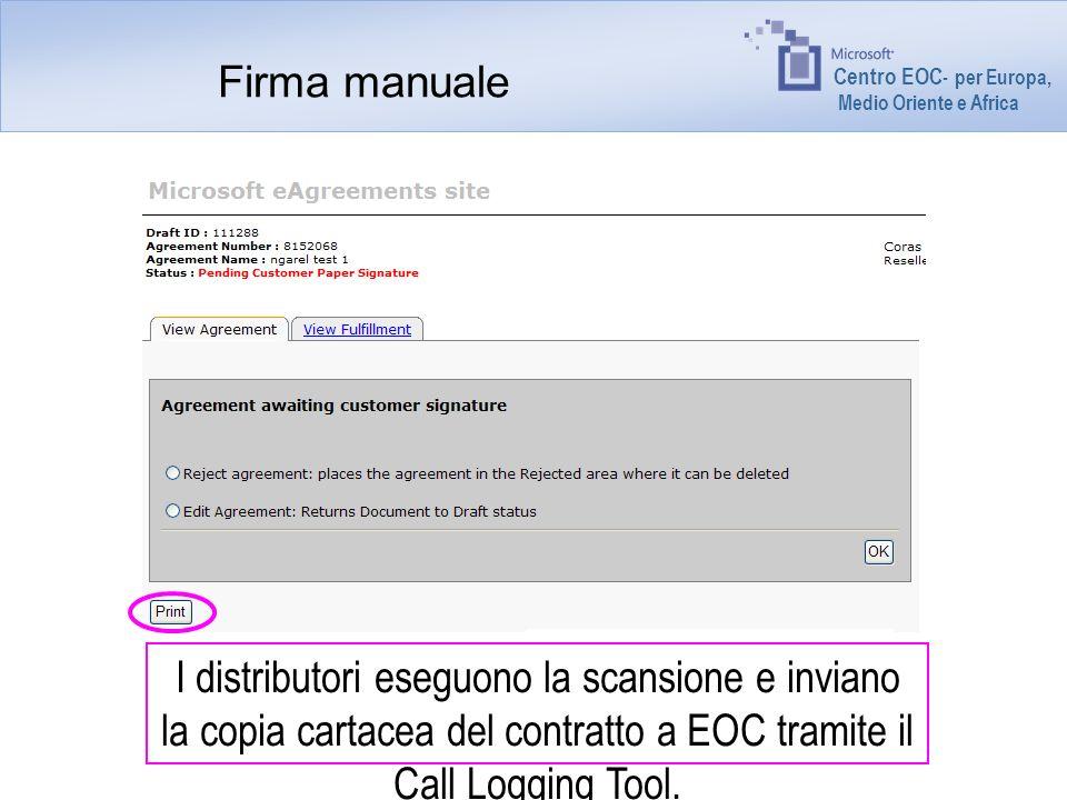 Centro EOC - per Europa, Medio Oriente e Africa Firma manuale I distributori eseguono la scansione e inviano la copia cartacea del contratto a EOC tramite il Call Logging Tool.