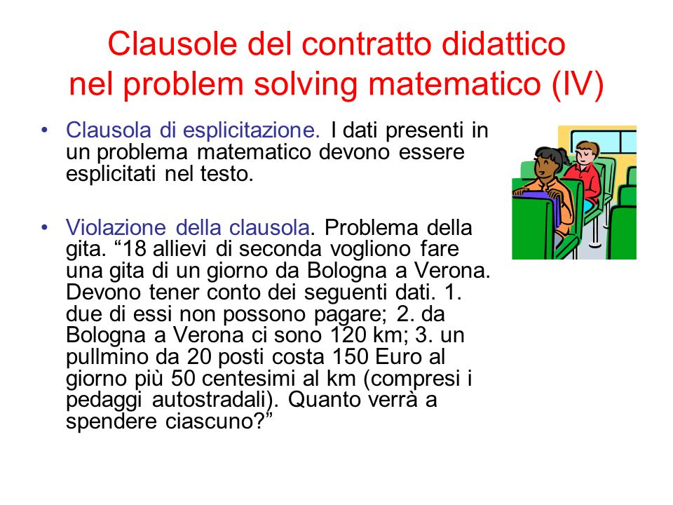 Clausole del contratto didattico nel problem solving matematico (IV) Clausola di esplicitazione. I dati presenti in un problema matematico devono esse