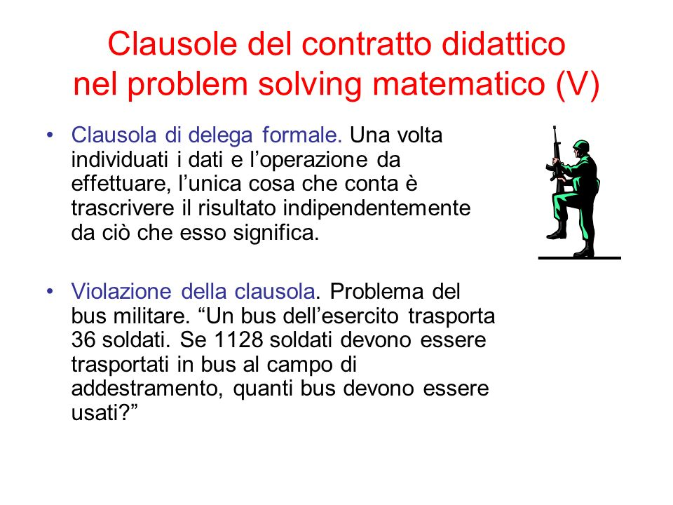Clausole del contratto didattico nel problem solving matematico (V) Clausola di delega formale. Una volta individuati i dati e loperazione da effettua