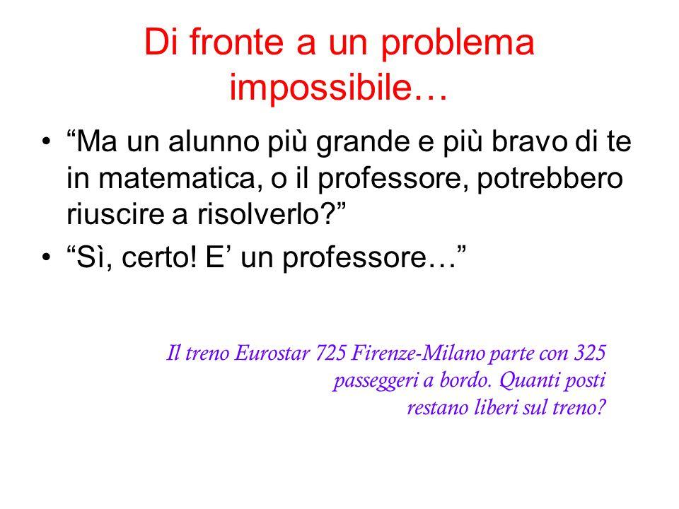 Di fronte a un problema impossibile… Ma un alunno più grande e più bravo di te in matematica, o il professore, potrebbero riuscire a risolverlo? Sì, c