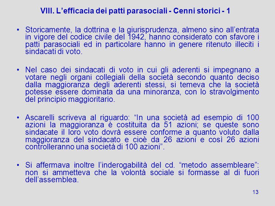 13 VIII. Lefficacia dei patti parasociali - Cenni storici - 1 Storicamente, la dottrina e la giurisprudenza, almeno sino allentrata in vigore del codi