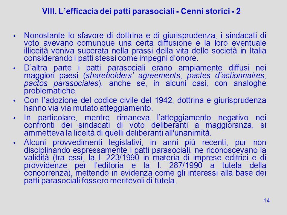 14 VIII. Lefficacia dei patti parasociali - Cenni storici - 2 Nonostante lo sfavore di dottrina e di giurisprudenza, i sindacati di voto avevano comun