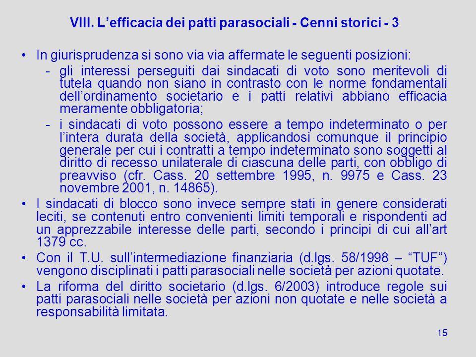 15 VIII. Lefficacia dei patti parasociali - Cenni storici - 3 In giurisprudenza si sono via via affermate le seguenti posizioni: - -gli interessi pers