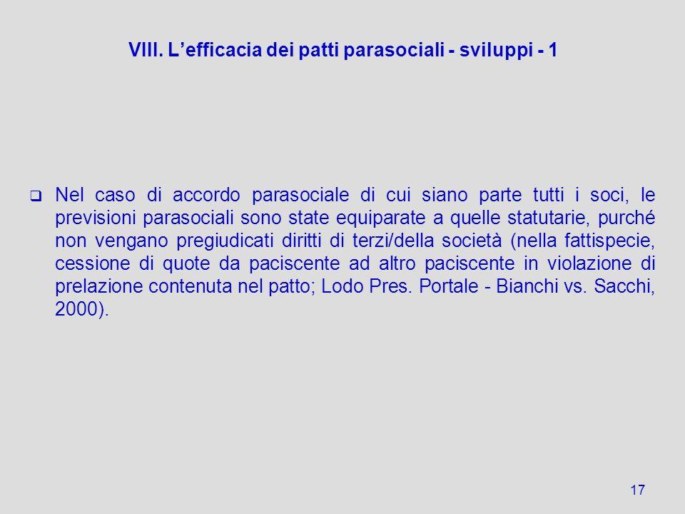 VIII. Lefficacia dei patti parasociali - sviluppi - 1 Nel caso di accordo parasociale di cui siano parte tutti i soci, le previsioni parasociali sono