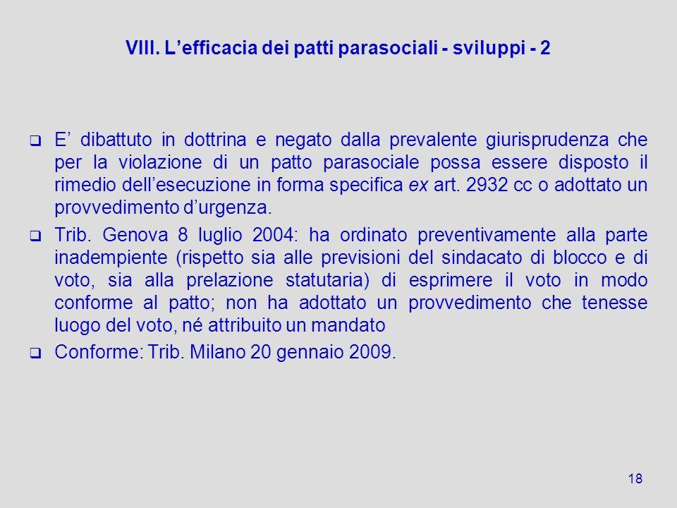 VIII. Lefficacia dei patti parasociali - sviluppi - 2 E dibattuto in dottrina e negato dalla prevalente giurisprudenza che per la violazione di un pat