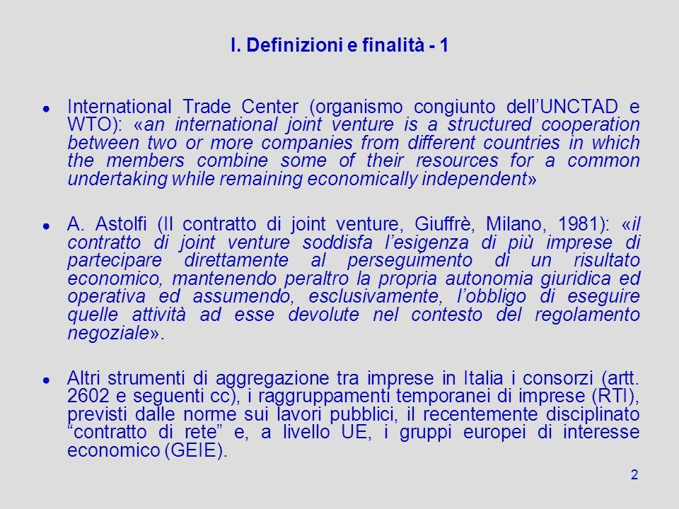 2 I. Definizioni e finalità - 1 International Trade Center (organismo congiunto dellUNCTAD e WTO): «an international joint venture is a structured coo