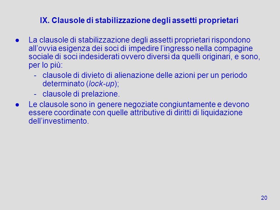20 IX. Clausole di stabilizzazione degli assetti proprietari La clausole di stabilizzazione degli assetti proprietari rispondono allovvia esigenza dei