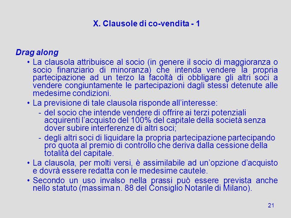 21 X. Clausole di co-vendita - 1 Drag along La clausola attribuisce al socio (in genere il socio di maggioranza o socio finanziario di minoranza) che
