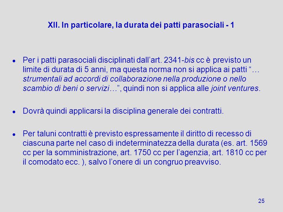 XII. In particolare, la durata dei patti parasociali - 1 Per i patti parasociali disciplinati dallart. 2341-bis cc è previsto un limite di durata di 5