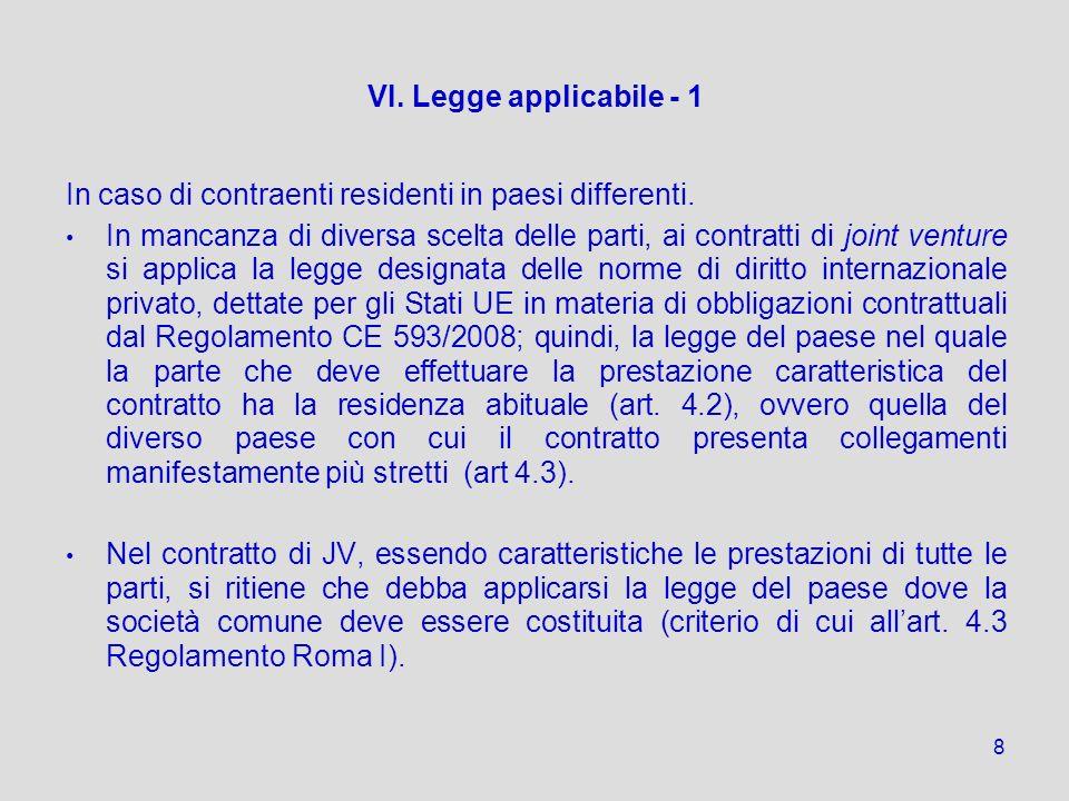 8 VI. Legge applicabile - 1 In caso di contraenti residenti in paesi differenti. In mancanza di diversa scelta delle parti, ai contratti di joint vent