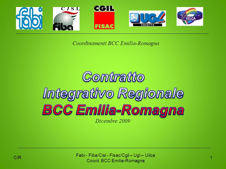 CIR Fabi - Fiba/Cisl - Fisac/Cgil – Ugl – Uilca Coord. BCC Emilia-Romagna 1 Dicembre 2009 Coordinamenti BCC Emilia-Romagna