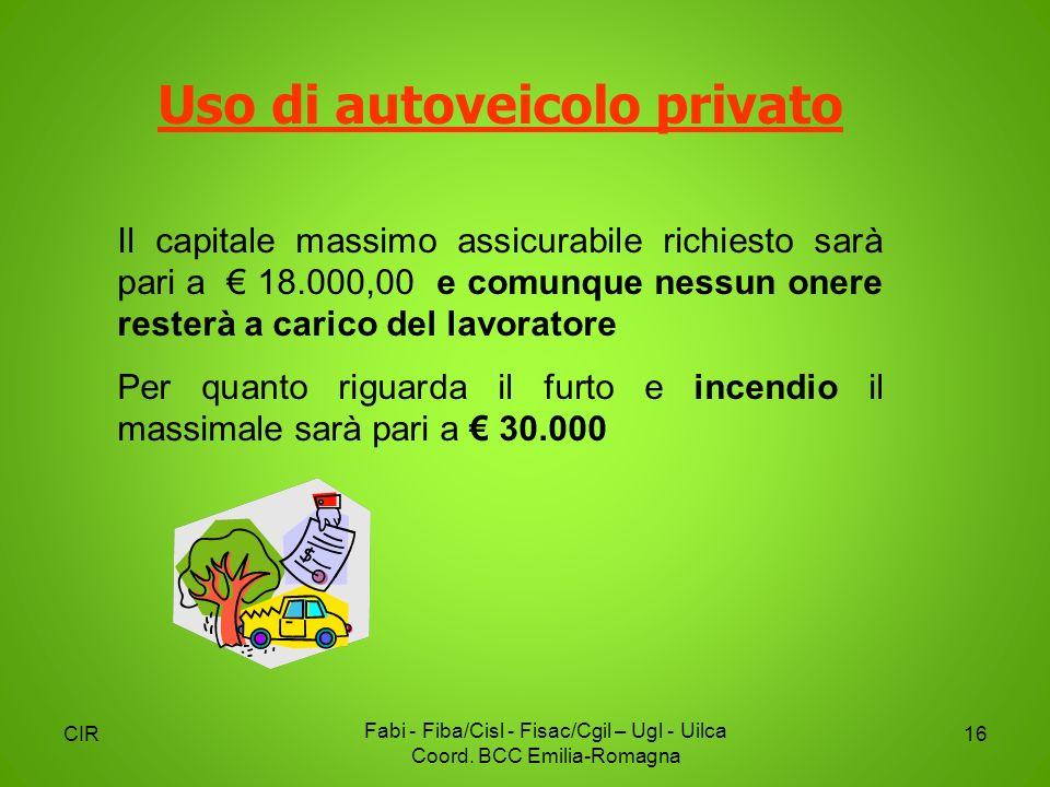 CIR Fabi - Fiba/Cisl - Fisac/Cgil – Ugl - Uilca Coord. BCC Emilia-Romagna 16 Uso di autoveicolo privato Il capitale massimo assicurabile richiesto sar