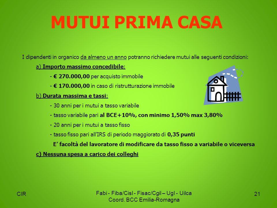 CIR Fabi - Fiba/Cisl - Fisac/Cgil – Ugl - Uilca Coord. BCC Emilia-Romagna 21 I dipendenti in organico da almeno un anno potranno richiedere mutui alle