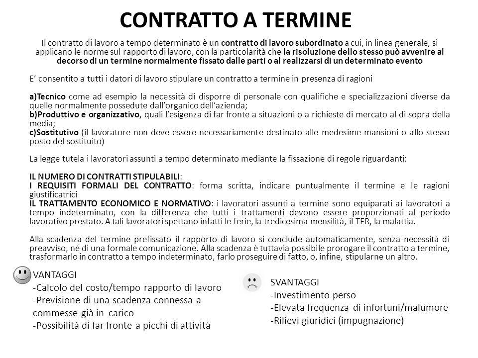 CONTRATTO A TERMINE Il contratto di lavoro a tempo determinato è un contratto di lavoro subordinato a cui, in linea generale, si applicano le norme su