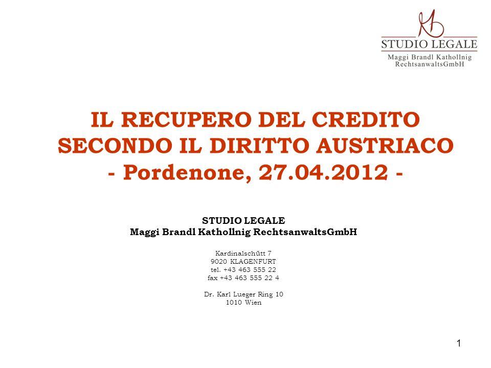 IL RECUPERO DEL CREDITO SECONDO IL DIRITTO AUSTRIACO - Pordenone, 27.04.2012 - STUDIO LEGALE Maggi Brandl Kathollnig RechtsanwaltsGmbH Kardinalschütt