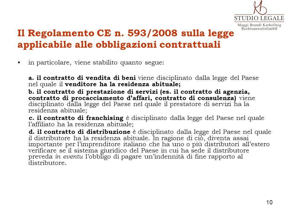 Il Regolamento CE n. 593/2008 sulla legge applicabile alle obbligazioni contrattuali in particolare, viene stabilito quanto segue: a. il contratto di