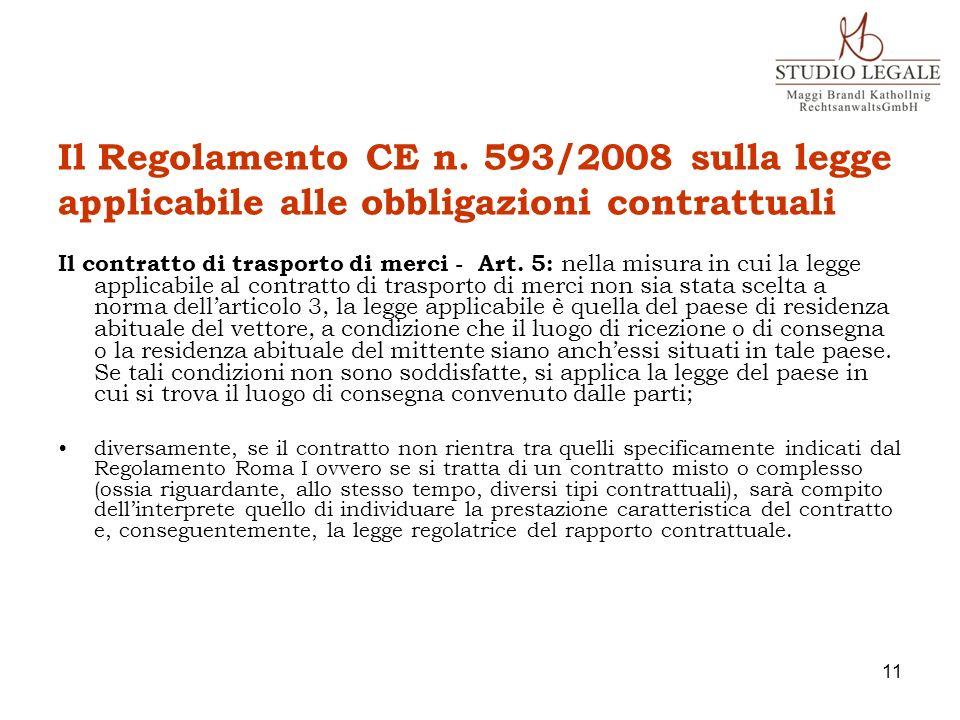 Il Regolamento CE n. 593/2008 sulla legge applicabile alle obbligazioni contrattuali Il contratto di trasporto di merci - Art. 5: nella misura in cui