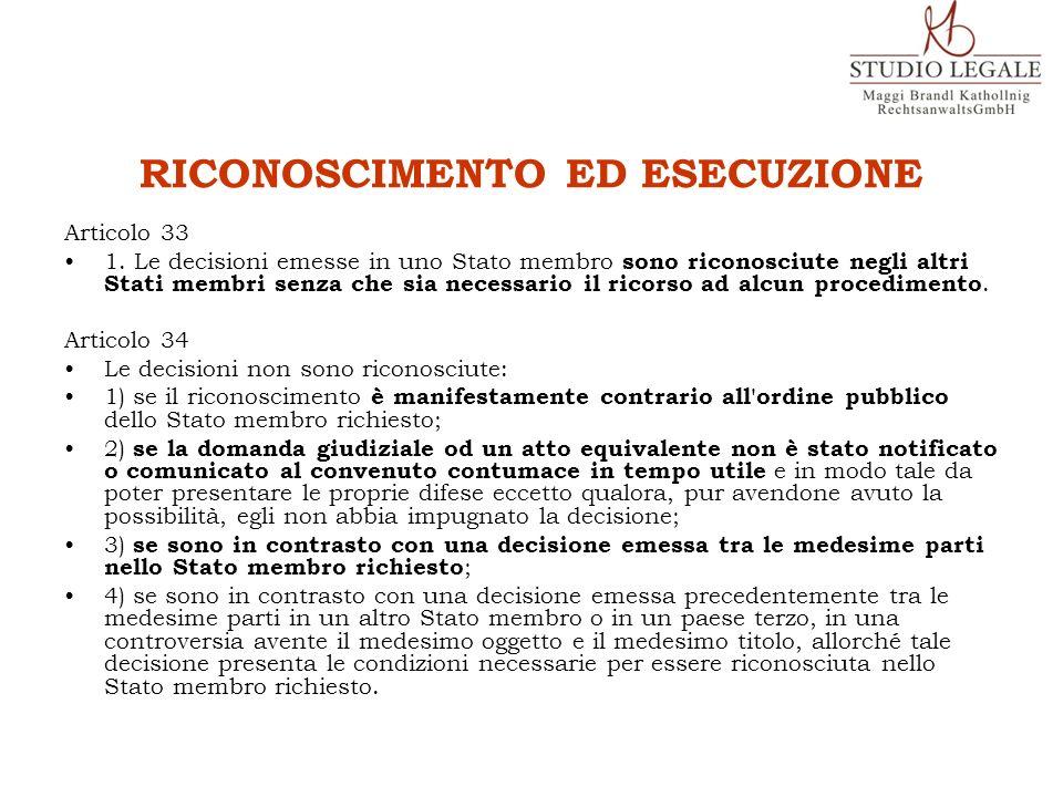RICONOSCIMENTO ED ESECUZIONE Articolo 33 1. Le decisioni emesse in uno Stato membro sono riconosciute negli altri Stati membri senza che sia necessari