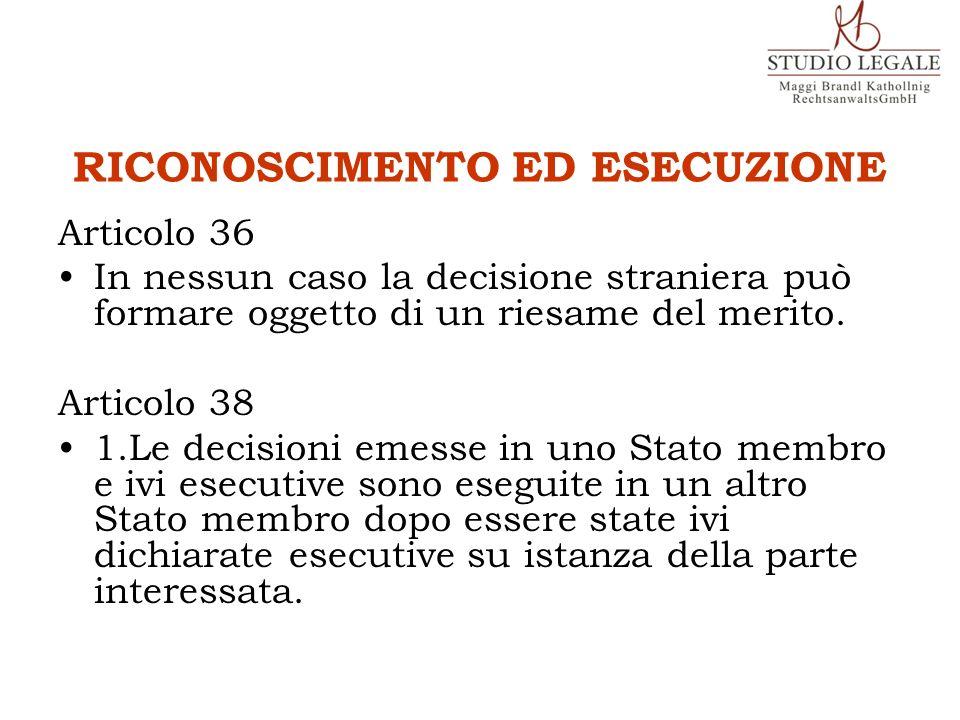 RICONOSCIMENTO ED ESECUZIONE Articolo 36 In nessun caso la decisione straniera può formare oggetto di un riesame del merito. Articolo 38 1.Le decision