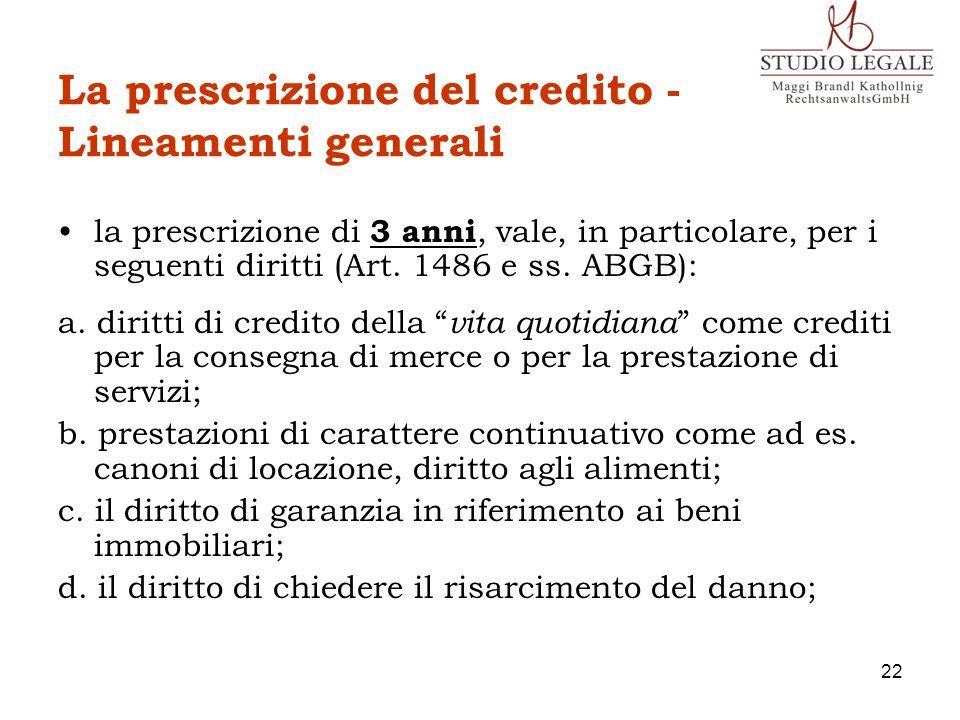 La prescrizione del credito - Lineamenti generali la prescrizione di 3 anni, vale, in particolare, per i seguenti diritti (Art. 1486 e ss. ABGB): a. d