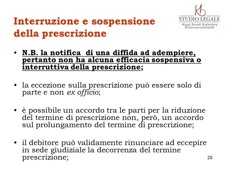 Interruzione e sospensione della prescrizione N.B. la notifica di una diffida ad adempiere, pertanto non ha alcuna efficacia sospensiva o interruttiva