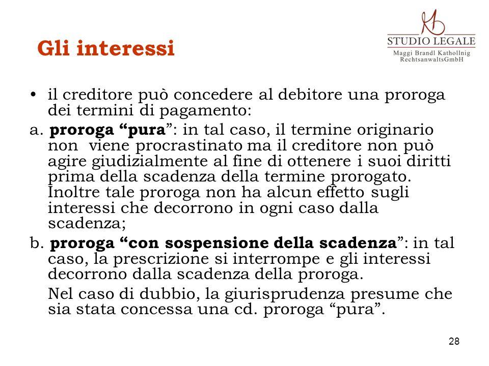 Gli interessi il creditore può concedere al debitore una proroga dei termini di pagamento: a. proroga pura : in tal caso, il termine originario non vi