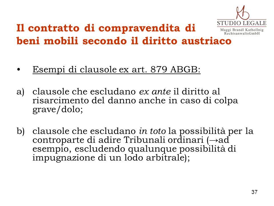 Il contratto di compravendita di beni mobili secondo il diritto austriaco Esempi di clausole ex art. 879 ABGB: a)clausole che escludano ex ante il dir