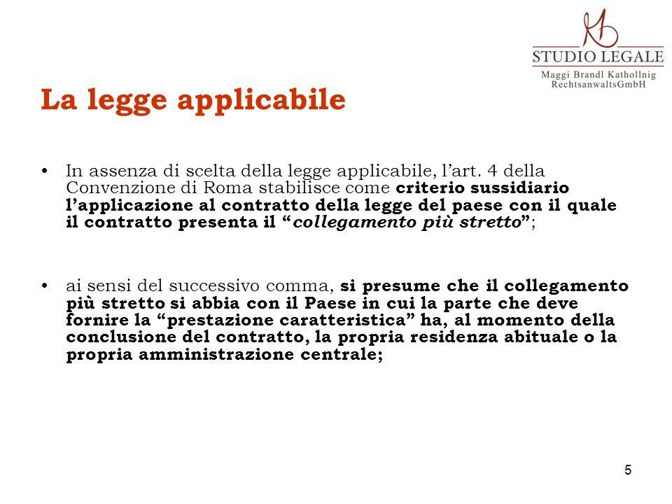 La legge applicabile In assenza di scelta della legge applicabile, lart. 4 della Convenzione di Roma stabilisce come criterio sussidiario lapplicazion
