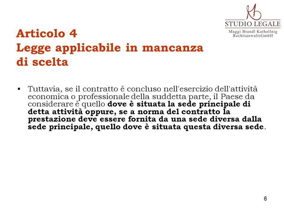 Articolo 4 Legge applicabile in mancanza di scelta Tuttavia, se il contratto è concluso nell'esercizio dell'attività economica o professionale della s
