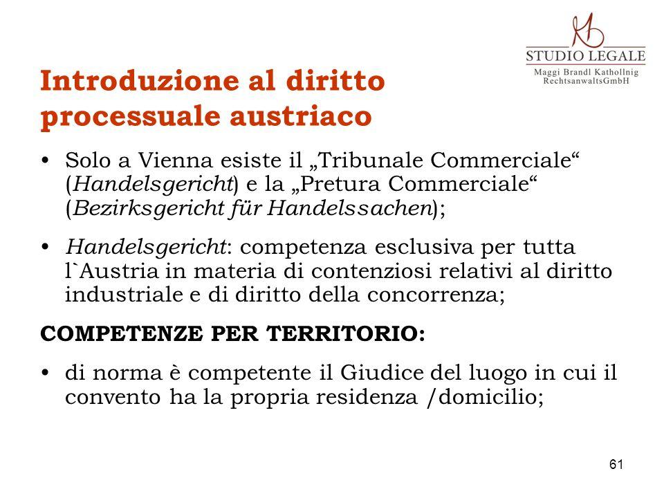 Introduzione al diritto processuale austriaco Solo a Vienna esiste il Tribunale Commerciale ( Handelsgericht ) e la Pretura Commerciale ( Bezirksgeric