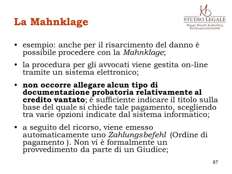 La Mahnklage esempio: anche per il risarcimento del danno è possibile procedere con la Mahnklage ; la procedura per gli avvocati viene gestita on-line