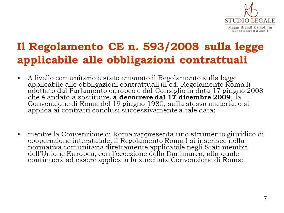 Il Regolamento CE n. 593/2008 sulla legge applicabile alle obbligazioni contrattuali A livello comunitario è stato emanato il Regolamento sulla legge