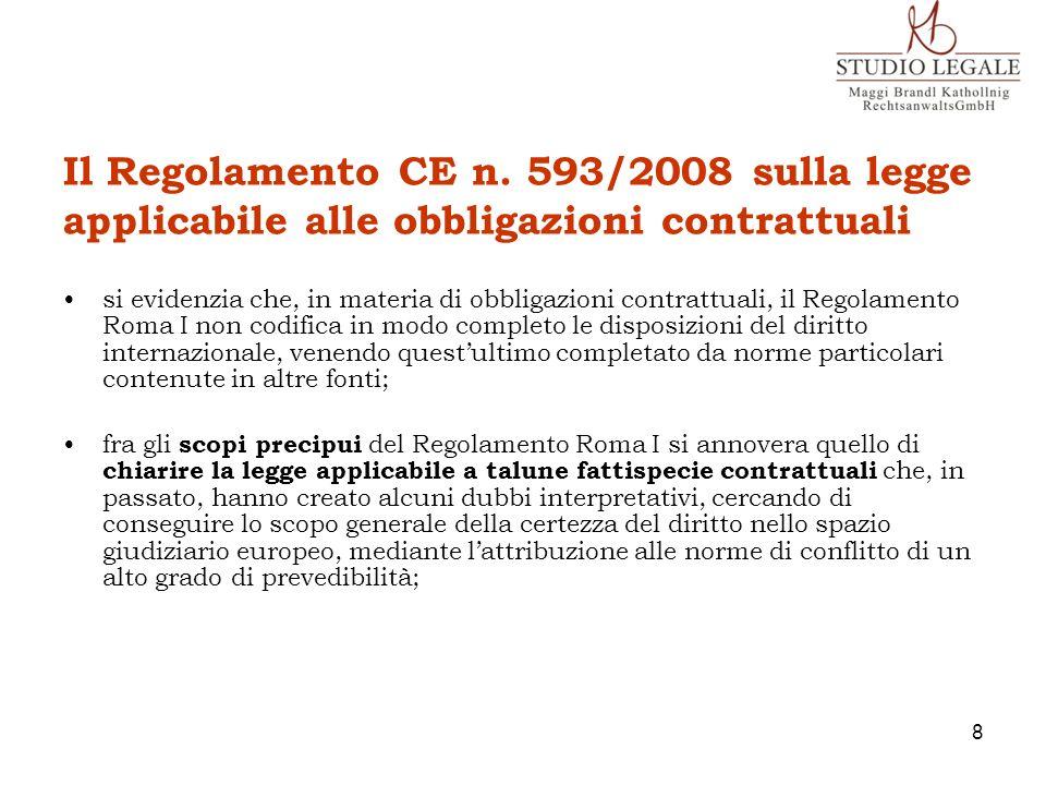 Il Regolamento CE n. 593/2008 sulla legge applicabile alle obbligazioni contrattuali si evidenzia che, in materia di obbligazioni contrattuali, il Reg