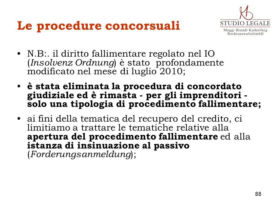 Le procedure concorsuali N.B:. il diritto fallimentare regolato nel IO ( Insolvenz Ordnung ) è stato profondamente modificato nel mese di luglio 2010;