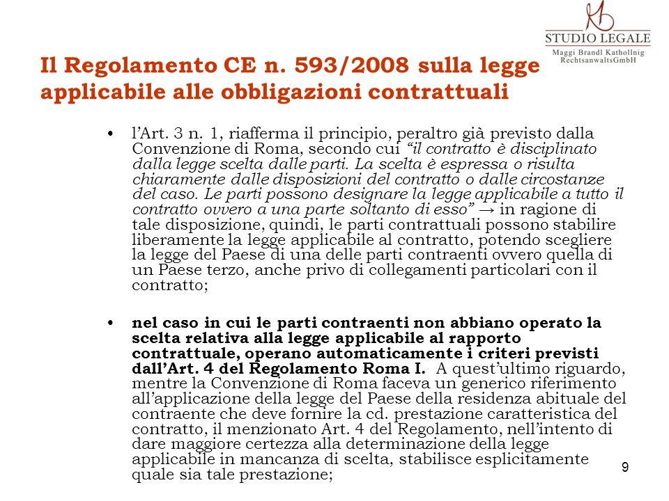 Il Regolamento CE n. 593/2008 sulla legge applicabile alle obbligazioni contrattuali lArt. 3 n. 1, riafferma il principio, peraltro già previsto dalla