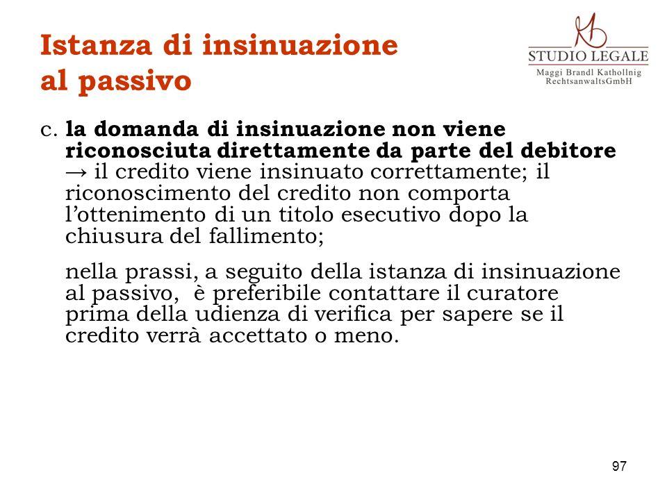 Istanza di insinuazione al passivo c. la domanda di insinuazione non viene riconosciuta direttamente da parte del debitore il credito viene insinuato