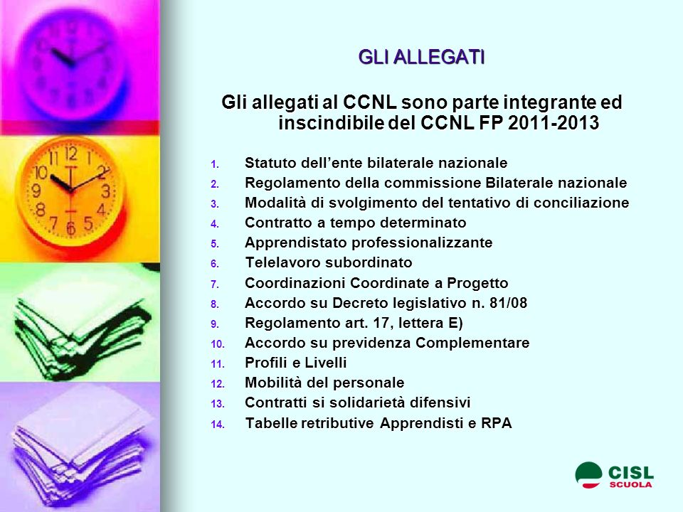 GLI ALLEGATI Gli allegati al CCNL sono parte integrante ed inscindibile del CCNL FP 2011-2013 1.
