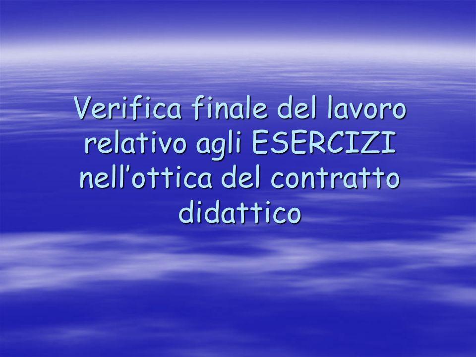 Verifica finale del lavoro relativo agli ESERCIZI nellottica del contratto didattico