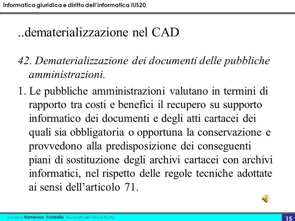 Informatica giuridica e diritto dellinformatica IUS20 a cura di Domenico Condello Avvocato del Foro di Roma 15..dematerializzazione nel CAD 42.