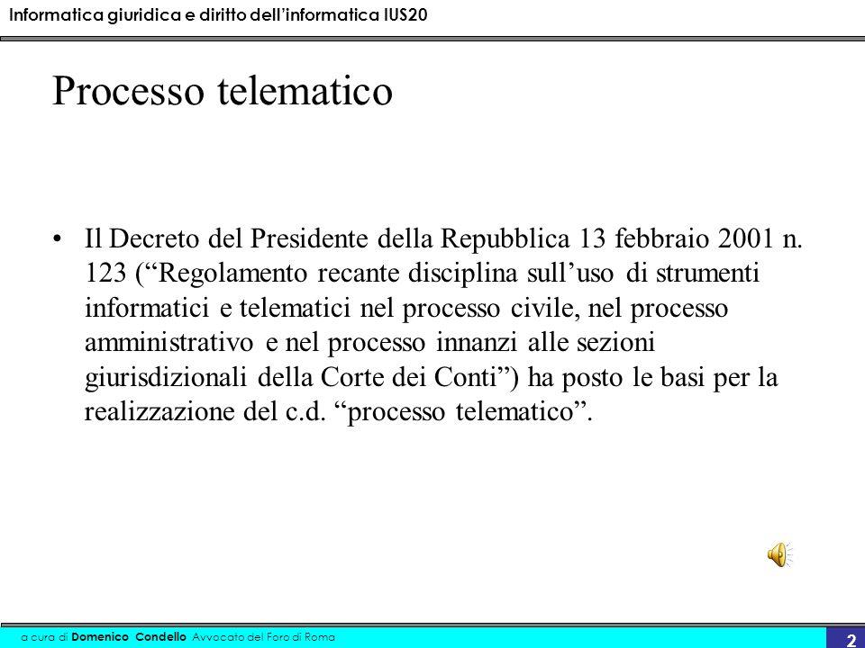 Informatica giuridica e diritto dellinformatica IUS20 a cura di Domenico Condello Avvocato del Foro di Roma 2 Processo telematico Il Decreto del Presidente della Repubblica 13 febbraio 2001 n.