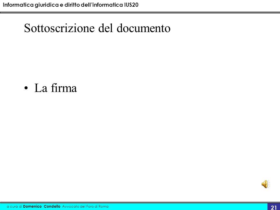 Informatica giuridica e diritto dellinformatica IUS20 a cura di Domenico Condello Avvocato del Foro di Roma 21 Sottoscrizione del documento La firma
