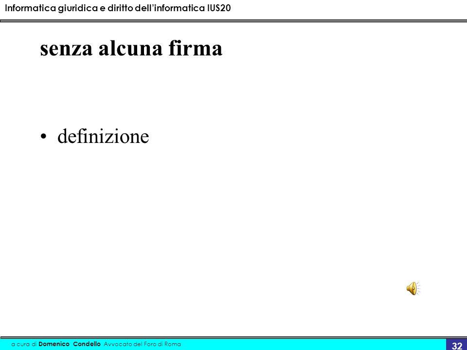 Informatica giuridica e diritto dellinformatica IUS20 a cura di Domenico Condello Avvocato del Foro di Roma 32 senza alcuna firma definizione