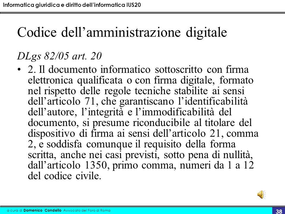 Informatica giuridica e diritto dellinformatica IUS20 a cura di Domenico Condello Avvocato del Foro di Roma 38 Codice dellamministrazione digitale DLgs 82/05 art.