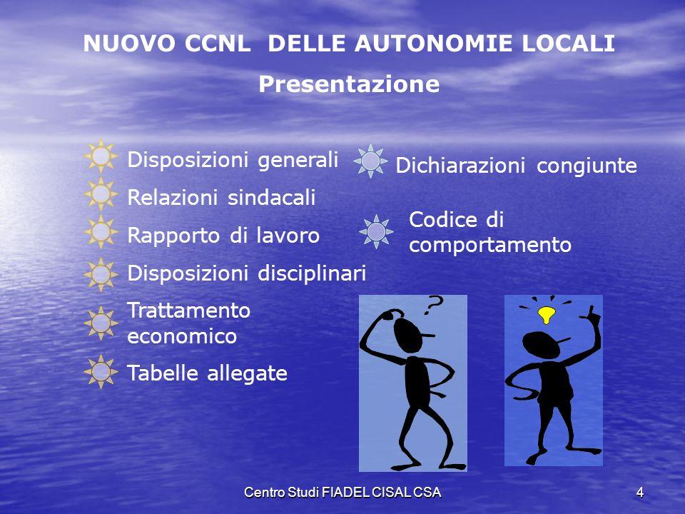 Centro Studi FIADEL CISAL CSA3 SCELTE DI FONDO Valutazione personale Questo contratto Discretamente innovativo nella parte economica Discretamente inn
