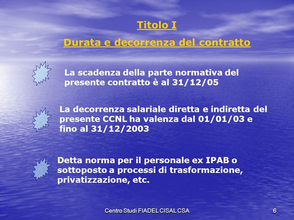 Centro Studi FIADEL CISAL CSA5 Novità di rilievo Eventi Salvaguardia dei due livelli di contrattazione: - CCNL che garantisce tutti - CCDI che valoriz