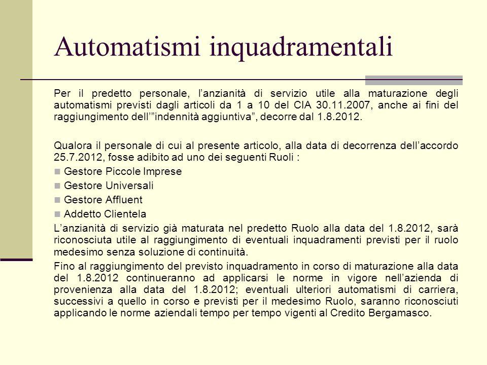 Automatismi inquadramentali Per il predetto personale, lanzianità di servizio utile alla maturazione degli automatismi previsti dagli articoli da 1 a 10 del CIA 30.11.2007, anche ai fini del raggiungimento dellindennità aggiuntiva, decorre dal 1.8.2012.