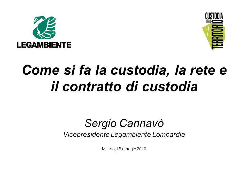 Come si fa la custodia, la rete e il contratto di custodia Sergio Cannavò Vicepresidente Legambiente Lombardia Milano, 15 maggio 2010
