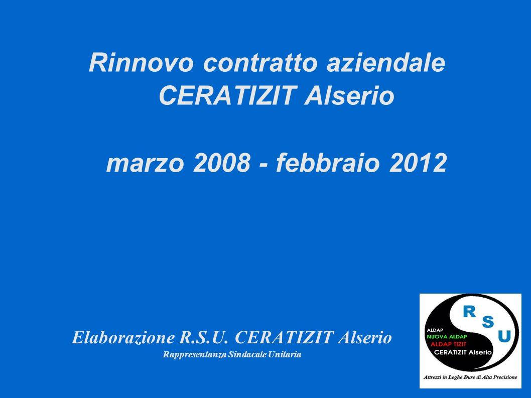 Rinnovo contratto aziendale CERATIZIT Alserio marzo 2008 - febbraio 2012 Elaborazione R.S.U. CERATIZIT Alserio Rappresentanza Sindacale Unitaria